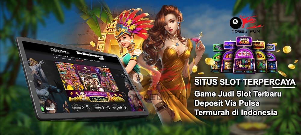 Game Judi Slot Terbaru Deposit Via Pulsa Termurah di Indonesia